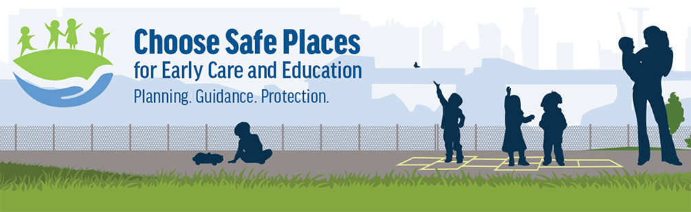 Choose Safe Places for Early Care and Education - Planning. Guidance. Protection.